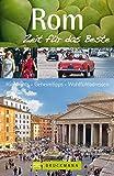 Rom – Zeit für das Beste: Highlights – Geheimtipps – Wohlfühladressen