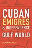 "Dalia Muller, ""Cuban Emigres and Independence in the Nineteenth-Century Gulf World (UNC Press, 2017)"