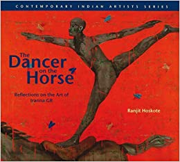 Book The Dancer on the Horse: Reflections on the Art of Iranna G.R. (Contemporary Indian Artists)