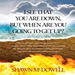 I See That You Are Down But When Are You Going to Get Up? | Shawn G. McDowell