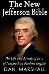 The New Jefferson Bible: The Life and Morals of Jesus of Nazareth in Modern English by Dan Marshall (2013-06-26) Paperback