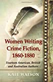 Women Writing Crime Fiction, 1860-1880, Kate Watson, 0786467827