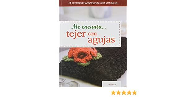 Tejer Con Agujas=I Love... Knitting with Needles (Tejido y Manualidades) (Spanish Edition) by Val Pierce (2012-05-01): Val Pierce: Amazon.com: Books