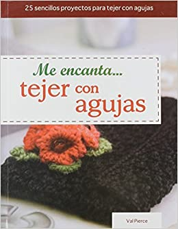 Me Encanta... Tejer Con Agujas=I Love... Knitting with Needles (Tejido y Manualidades) (Spanish Edition) by Val Pierce (2012-05-01) Paperback – 1665