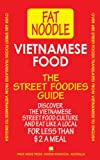 Vietnamese Food: Vietnamese Street Food Vietnamese to English Translations: Includes travel tips and favorite eating places