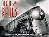 img - for Along the Rails: The Lore and Romance of the Railroad by Soloman, Brian, Riley, C. J. (2000) Hardcover book / textbook / text book