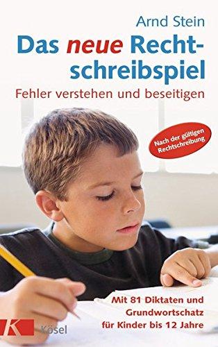 Das neue Rechtschreibspiel: Fehler verstehen und beseitigen - Mit 81 Diktaten und Grundwortschatz für Kinder bis 12 Jahre