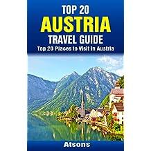 Top 20 Places to Visit in Austria - Top 20 Austria Travel Guide (Includes Vienna, Salzburg, Hallstatt, Innsbruck, Graz, St. Anton, Melk, & More) (Europe Travel Series Book 41)