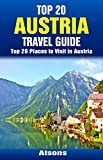 Top 20 Places to Visit in Austria - Top 20 Austria Travel Guide (Includes Vienna, Salzburg, Hallstatt, Innsbruck, Graz, St. Anton, Melk, & More) (Europe Travel Series Book 41)
