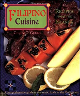 Filipino cuisine recipes from the islands gerry g gelle filipino cuisine recipes from the islands gerry g gelle 9780890135136 amazon books forumfinder Images