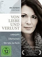 Von Liebe und Verlust - Iris Berben Trilogie - Liebesjahre / Silberhochzeit / Wer liebt, hat Recht