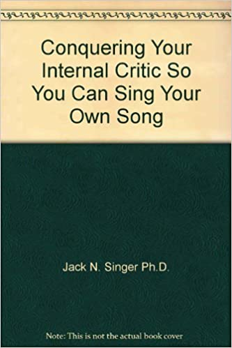 Buy Conquering Your Internal Critic So You Can Sing Your Own