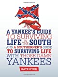 A Yankee's Guide to Surviving Life in the South and a Southerner's Guide to Surviving Life with Those Damn Yankees, Kate Dyer, 1481705865