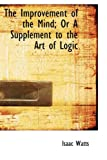 The Improvement of the Mind; or a Supplement to the Art of Logic, Isaac Watts, 1103091379