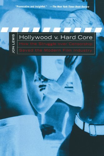 Hollywood v. Hard Core: How the Struggle Over Censorship Created the Modern Film Industry