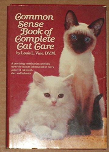 Common Sense Book of Complete Cat Care by Vine, Louis L. published by William Morrow & Co., Inc. Hardcover