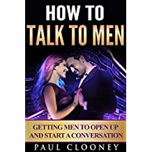 How to Talk to Men - Getting Men to Open Up and Start a Conversation (English Edition)