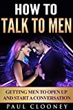 How to Talk to Men - Getting Men to Open Up and Start a Conversation