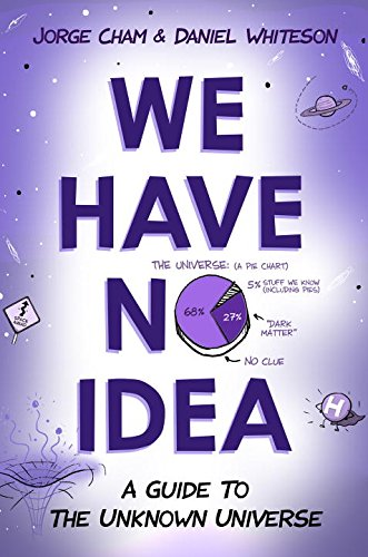 Book Cover: We Have No Idea: A Guide to the Unknown Universe