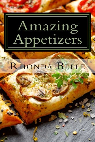 Amazing Appetizers: 60 #Delish & Easy to Make Appetizers by Rhonda Belle