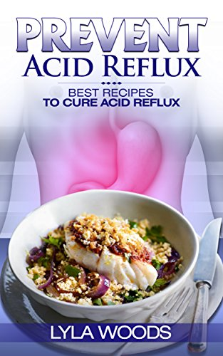 Acid Reflux: Best Recipes to Cure Acid Reflux (Cook Book, Solution, Dropping, Escape Plan, Gastritis)