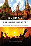 Burma's Pop Music Industry: Creators, Distributors, Censors (Eastman/Rochester Studies Ethnomusicology), Heather MacLachlan, 1580464718