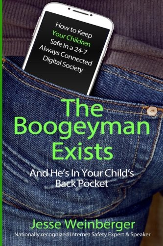 The Boogeyman Exists; And He's In Your Child's Back Pocket: Internet Safety Tips For Keeping Your Children Safe Online, Smartphone Safety, Social Media Safety, and Gaming Safety (FIRST EDITION)