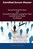Certified Scrum Master Secrets to Acing the Exam and Successful Finding and Landing Your Next Certified Scrum Master Certified Job, Steven Manning, 1486161103