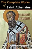 The Complete Works of St. Athanasius (20 Books): Cross-Linked to the Bible