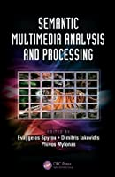 Semantic Multimedia Analysis and Processing Front Cover