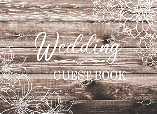 Wedding Guest Book: Rustic Wood & White Floral Design:  A Special Keepsake For The Bride & Groom
