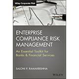 Enterprise Compliance Risk Management: An Essential Toolkit for Banks and Financial Services (Wiley Corporate F&A Book 641)