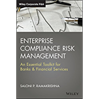 Enterprise Compliance Risk Management: An Essential Toolkit for Banks and Financial Services (Wiley Corporate F&A Book…