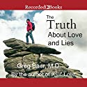 The Truth About Love and Lies Audiobook by Greg Baer Narrated by Greg Baer