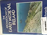 The Archaeology of Early Medieval Ireland 9780812230857