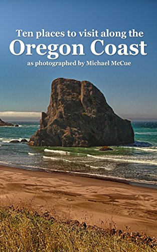 Ten Places to Visit Along the Oregon Coast as Photographed by Michael McCue (Places To Visit Along Pacific Coast Highway)