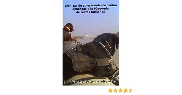 Técnicas De Adiestramiento Canino Aplicadas A La Búsqueda De Restos Humanos: Amazon.es: Francisco Salvador Miguel: Libros