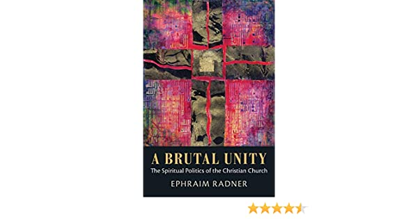 A Brutal Unity: The Spiritual Politics of the Christian