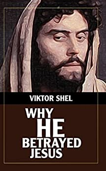 Why He Betrayed Jesus by [Shel, Viktor]