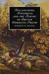 Balladeering, Minstrelsy, and the Making of British Romantic Poetry (Cambridge Studies in Romanticism)