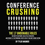 Conference Crushing: The 17 Undeniable Rules on How to Network, Build Relationships, and Crush It at Networking Events Even If You Don't Know Anyone | Tyler Wagner