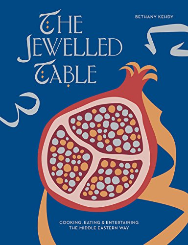 The Jewelled Table: Cooking, Eating and Entertaining the Middle Eastern Way by Bethany Kehdy