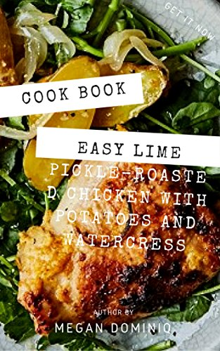 Easy Lime Pickle–Roasted Chicken with Potatoes and Watercress || Cook Book by Megan Dominiq