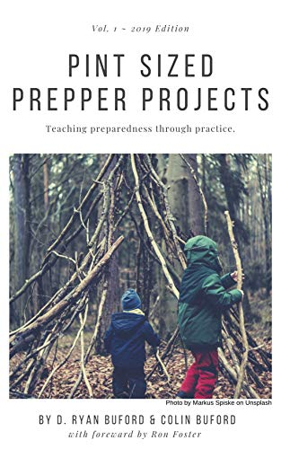 Pint Sized Prepper Projects: Teaching Preparedness Through Practice by [Buford, D. Ryan, Buford, Colin, Foster, Ron]