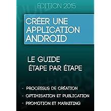 Créer une application Android: Le mode d'emploi simple et à la portée de tous ! (French Edition)