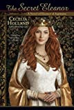 the secret eleanor a novel of eleanor of aquitaine
