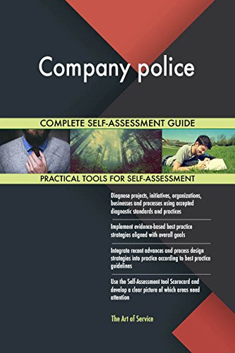 Company police All-Inclusive Self-Assessment - More than 670 Success Criteria, Instant Visual Insights, Comprehensive Spreadsheet Dashboard, Auto-Prioritized for Quick Results