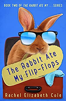 The Rabbit Ate My Flip-Flops (The Rabbit Ate My... Book 2) by [Cole, Rachel Elizabeth]