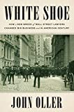 img - for White Shoe: How a New Breed of Wall Street Lawyers Changed Big Business and the American Century book / textbook / text book