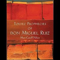 Toltec Prophecies of don Miguel Ruiz
